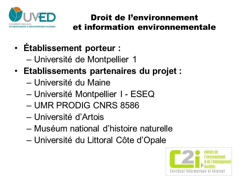 Droit de lenvironnement et information environnementale Établissement porteur : –Université de Montpellier 1 Etablissements partenaires du projet : –U