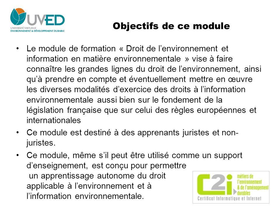 Objectifs de ce module Le module de formation « Droit de lenvironnement et information en matière environnementale » vise à faire connaître les grande