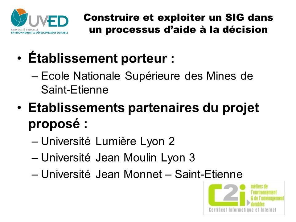 Construire et exploiter un SIG dans un processus daide à la décision Établissement porteur : –Ecole Nationale Supérieure des Mines de Saint-Etienne Et