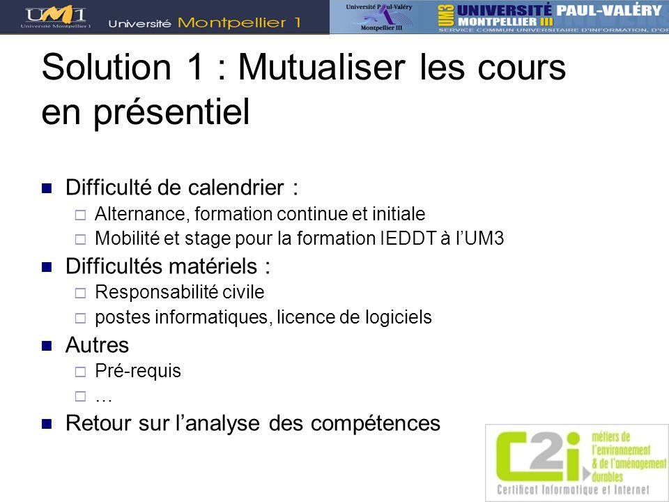 Solution 1 : Mutualiser les cours en présentiel Difficulté de calendrier : Alternance, formation continue et initiale Mobilité et stage pour la format