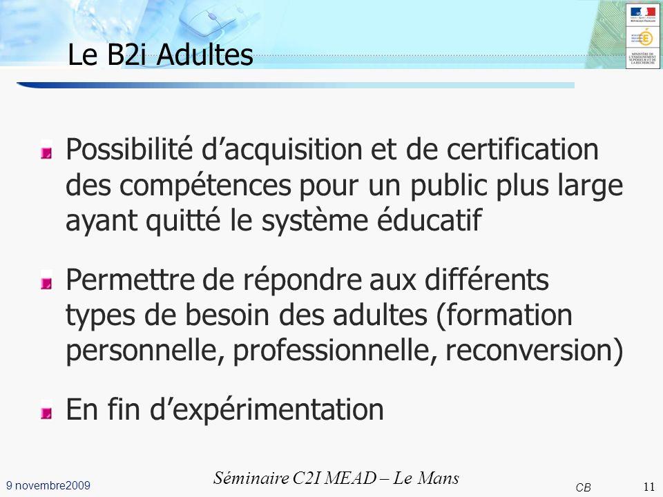 11 CB 9 novembre2009 Séminaire C2I MEAD – Le Mans Le B2i Adultes Possibilité dacquisition et de certification des compétences pour un public plus larg
