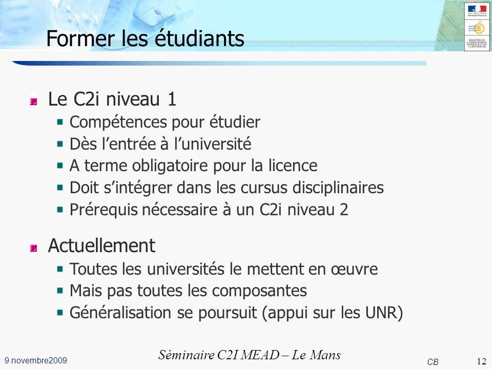 12 CB 9 novembre2009 Séminaire C2I MEAD – Le Mans Former les étudiants Le C2i niveau 1 Compétences pour étudier Dès lentrée à luniversité A terme obli