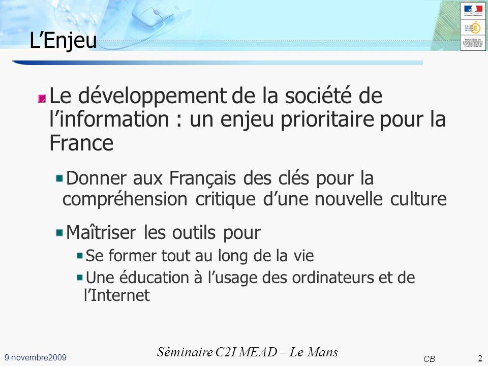 2 CB 9 novembre2009 Séminaire C2I MEAD – Le Mans LEnjeu Le développement de la société de linformation : un enjeu prioritaire pour la France Donner au