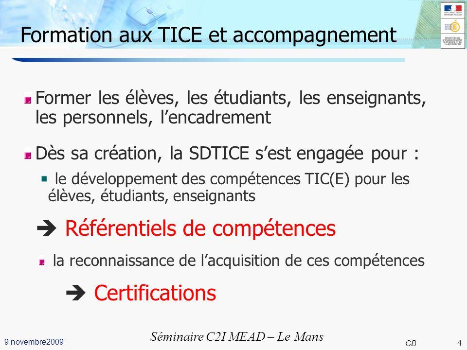 4 CB 9 novembre2009 Séminaire C2I MEAD – Le Mans Formation aux TICE et accompagnement Former les élèves, les étudiants, les enseignants, les personnel