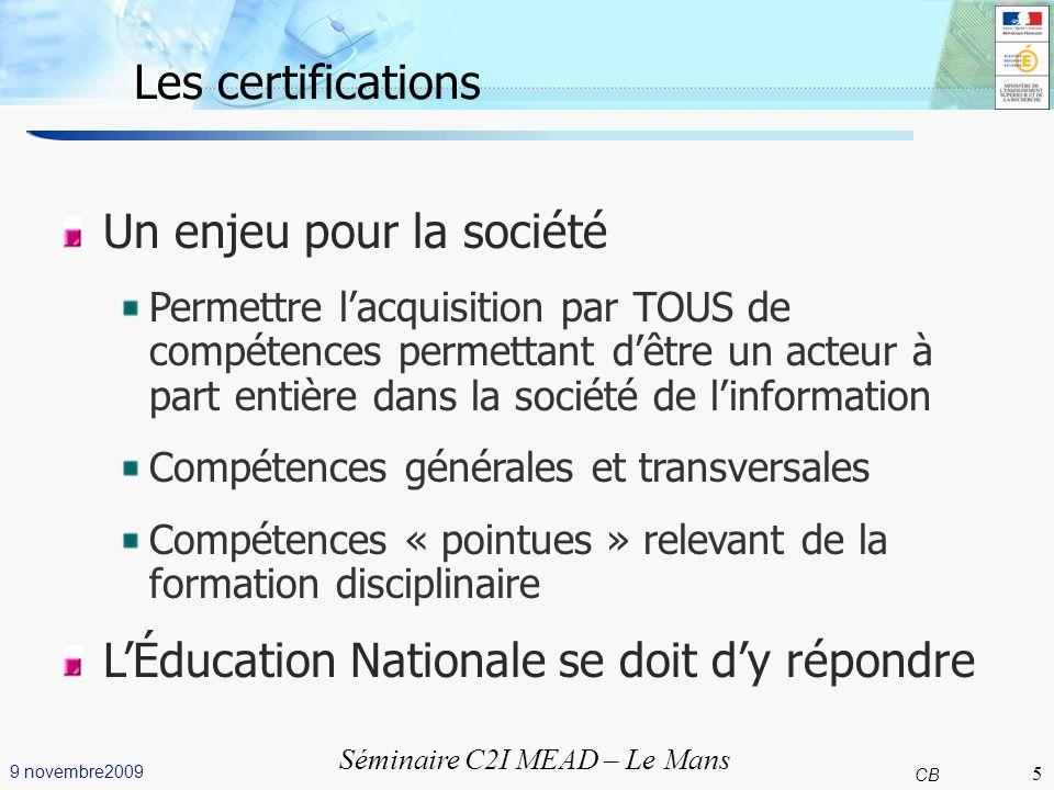 5 CB 9 novembre2009 Séminaire C2I MEAD – Le Mans Les certifications Un enjeu pour la société Permettre lacquisition par TOUS de compétences permettant
