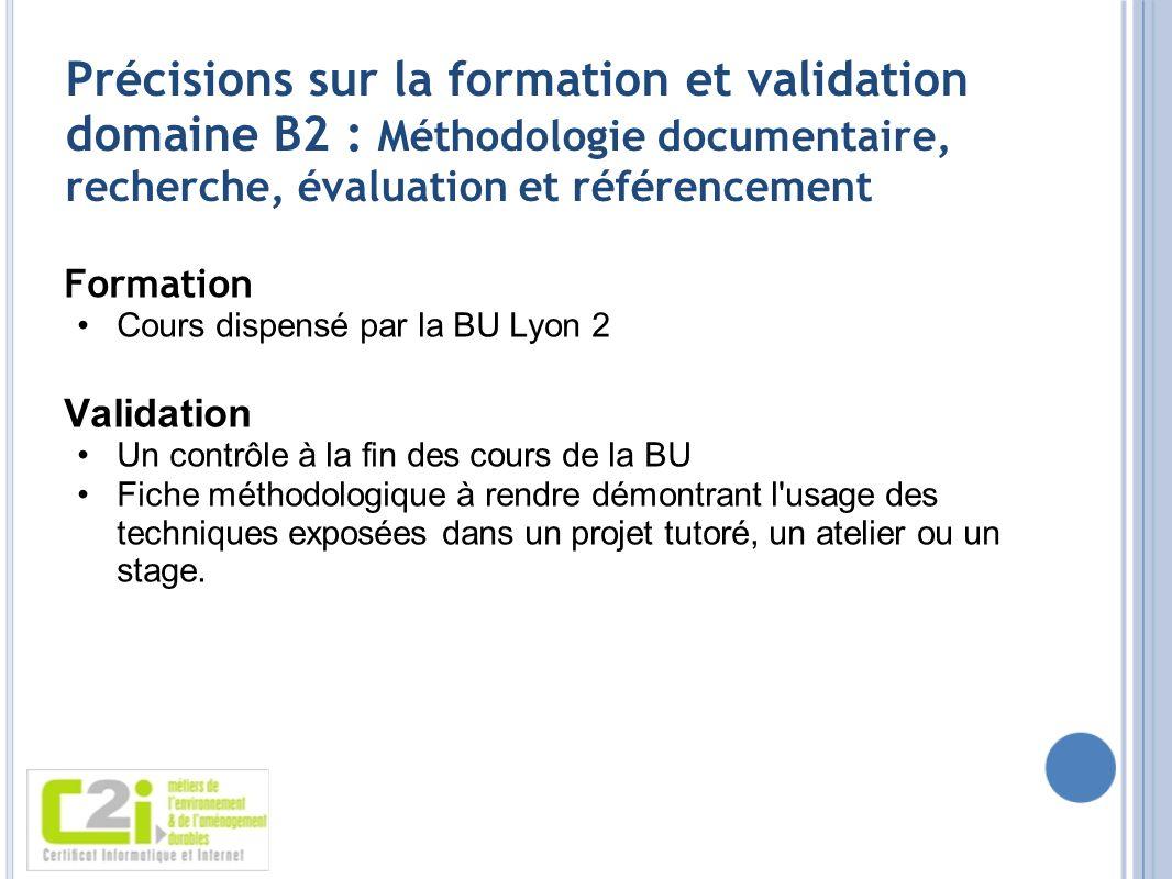 Précisions sur la formation et validation domaine B2 : Méthodologie documentaire, recherche, évaluation et référencement Formation Cours dispensé par