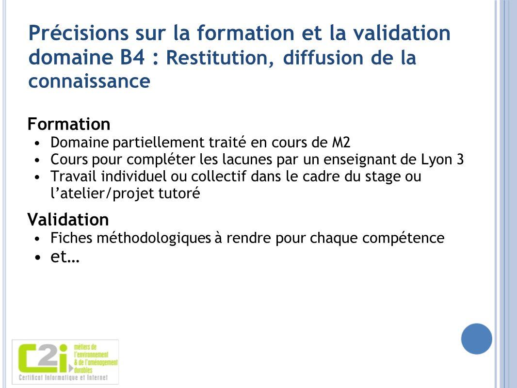 Précisions sur la formation et la validation domaine B4 : Restitution, diffusion de la connaissance Formation Domaine partiellement traité en cours de