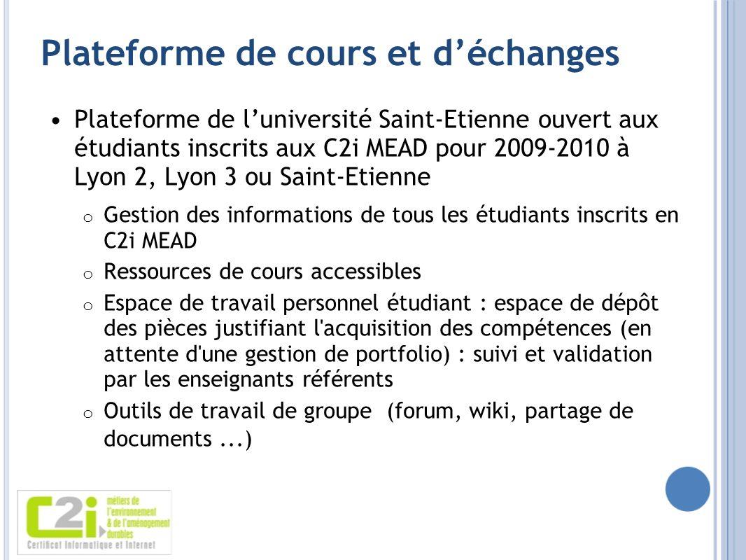 Plateforme de cours et déchanges Plateforme de luniversité Saint-Etienne ouvert aux étudiants inscrits aux C2i MEAD pour 2009-2010 à Lyon 2, Lyon 3 ou