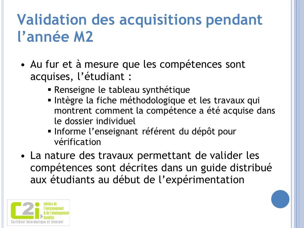 Validation des acquisitions pendant lannée M2 Au fur et à mesure que les compétences sont acquises, létudiant : Renseigne le tableau synthétique Intèg