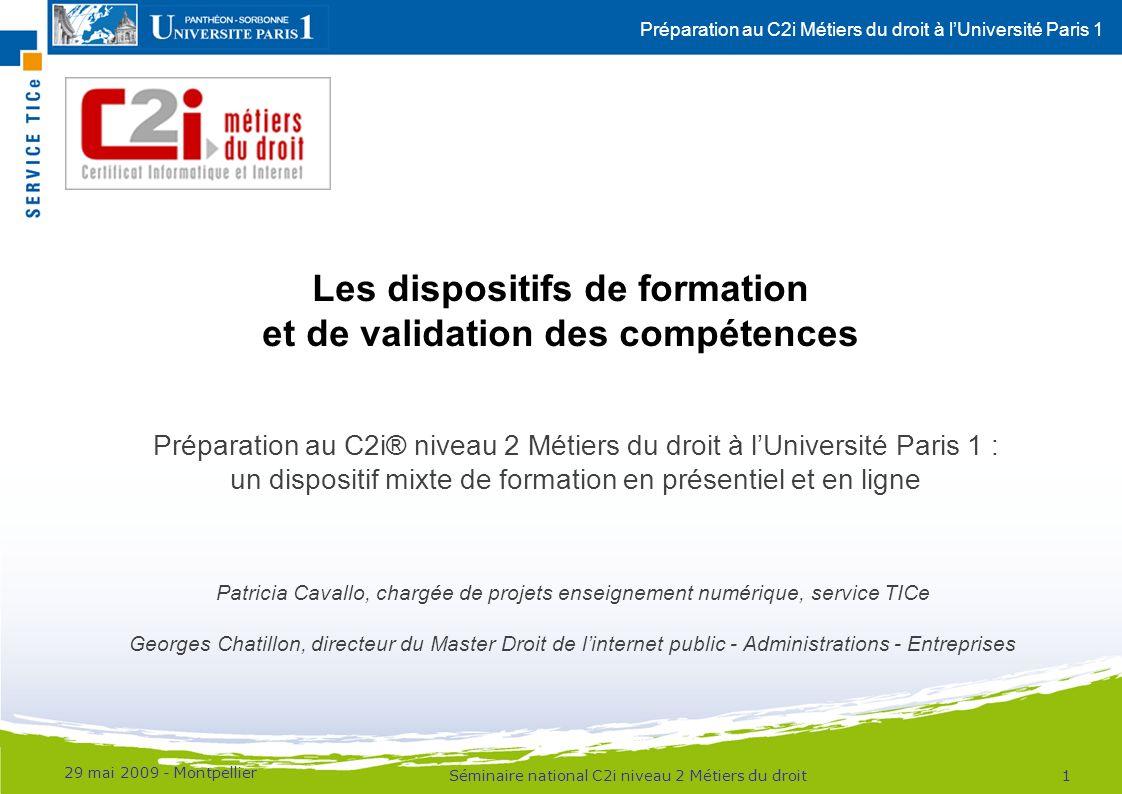 Préparation au C2i Métiers du droit à lUniversité Paris 1 29 mai 2009 - Montpellier 1 Les dispositifs de formation et de validation des compétences Sé