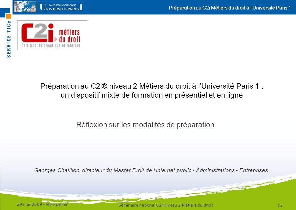 Préparation au C2i Métiers du droit à lUniversité Paris 1 29 mai 2009 - Montpellier 12Séminaire national C2i niveau 2 Métiers du droit Préparation au