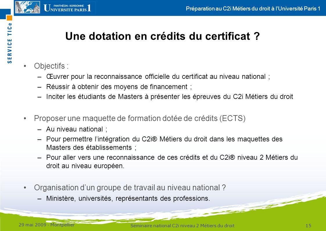 Préparation au C2i Métiers du droit à lUniversité Paris 1 Une dotation en crédits du certificat ? Objectifs : –Œuvrer pour la reconnaissance officiell
