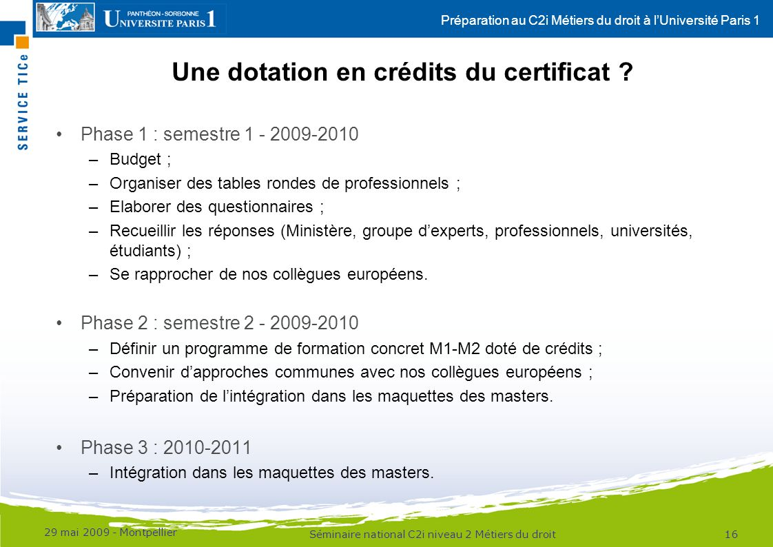 Préparation au C2i Métiers du droit à lUniversité Paris 1 Phase 1 : semestre 1 - 2009-2010 –Budget ; –Organiser des tables rondes de professionnels ;