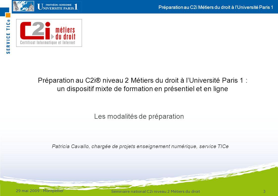 Préparation au C2i Métiers du droit à lUniversité Paris 1 29 mai 2009 - Montpellier 3Séminaire national C2i niveau 2 Métiers du droit Préparation au C