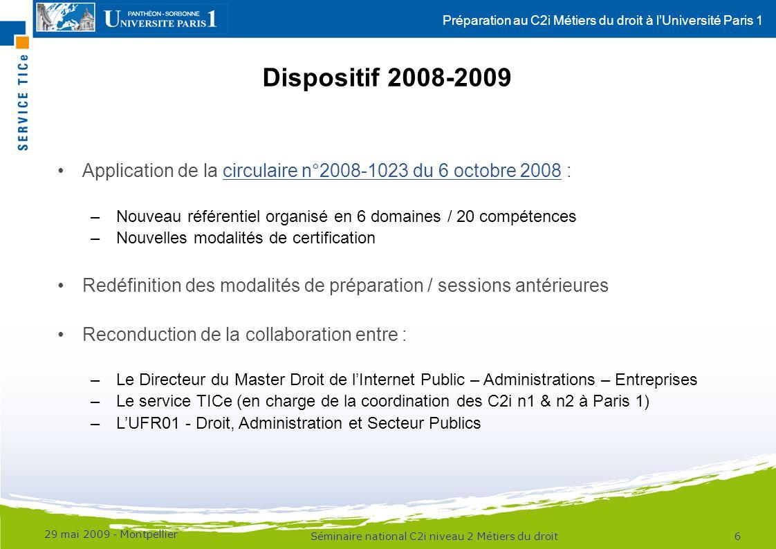 Préparation au C2i Métiers du droit à lUniversité Paris 1 Dispositif 2008-2009 29 mai 2009 - Montpellier 6Séminaire national C2i niveau 2 Métiers du d