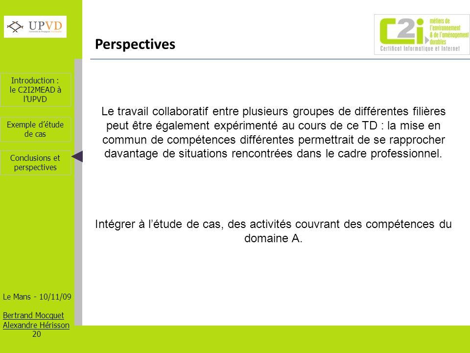 Introduction : le C2I2MEAD à lUPVD Le Mans - 10/11/09 Bertrand Mocquet Alexandre Hérisson 20 Exemple détude de cas Conclusions et perspectives Perspec
