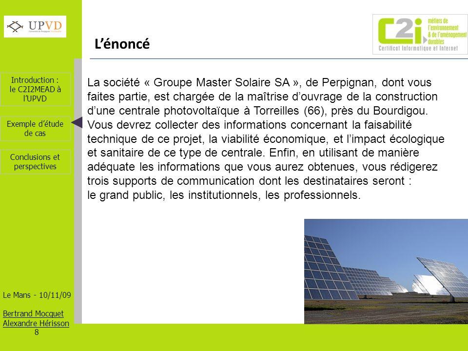 Introduction : le C2I2MEAD à lUPVD Le Mans - 10/11/09 Bertrand Mocquet Alexandre Hérisson 9 Exemple détude de cas Conclusions et perspectives 1 - Répartition des étudiants / ENT Les étudiants présents sont partagés en 3 groupes.