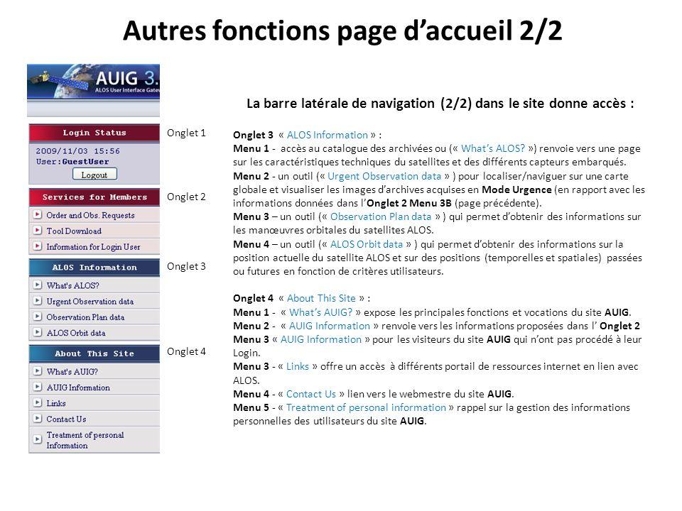 Autres fonctions page daccueil 2/2 La barre latérale de navigation (2/2) dans le site donne accès : Onglet 3 « ALOS Information » : Menu 1 - accès au catalogue des archivées ou (« Whats ALOS.