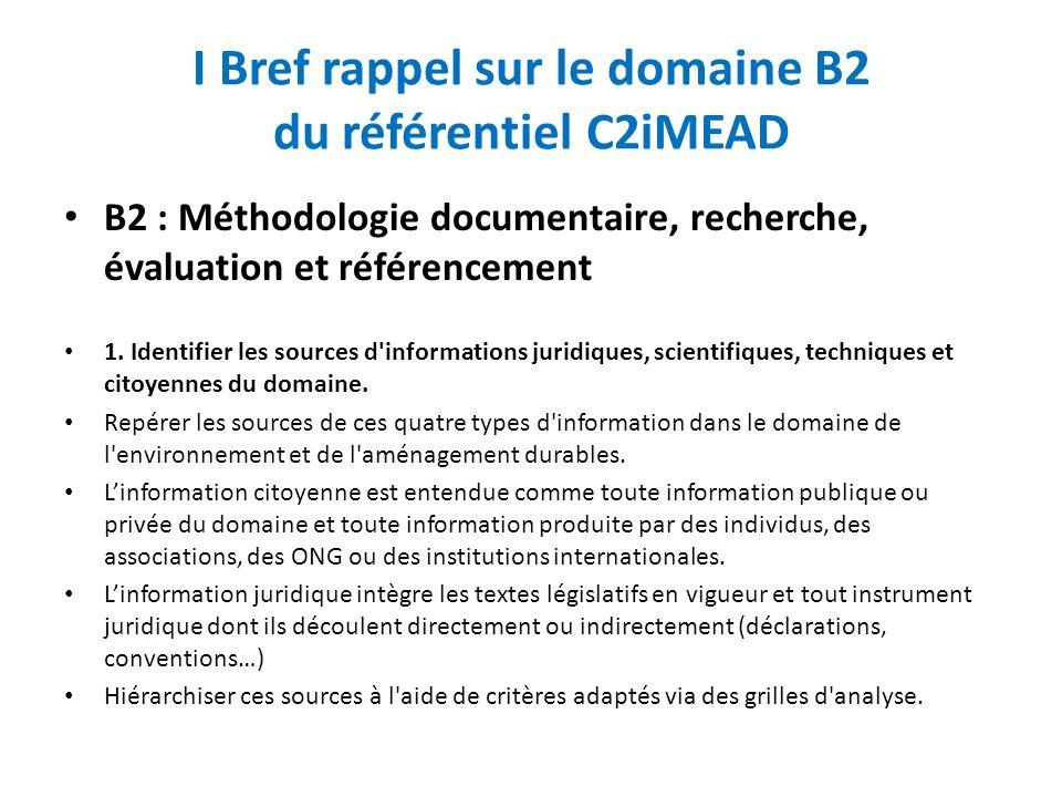 I Bref rappel sur le domaine B2 du référentiel C2iMEAD B2 : Méthodologie documentaire, recherche, évaluation et référencement 1.
