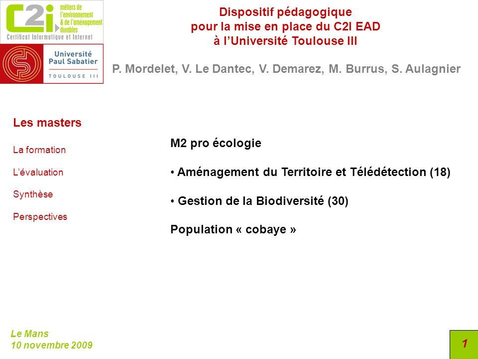 Le Mans 10 novembre 2009 1 M2 pro écologie Aménagement du Territoire et Télédétection (18) Gestion de la Biodiversité (30) Population « cobaye » Les m