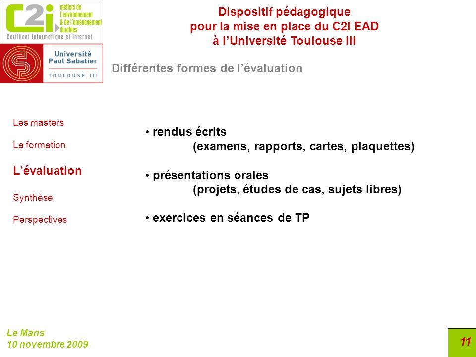 Dispositif pédagogique pour la mise en place du C2I EAD à lUniversité Toulouse III Le Mans 10 novembre 2009 11 Différentes formes de lévaluation Les m