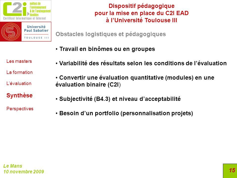 Dispositif pédagogique pour la mise en place du C2I EAD à lUniversité Toulouse III Le Mans 10 novembre 2009 15 Obstacles logistiques et pédagogiques L