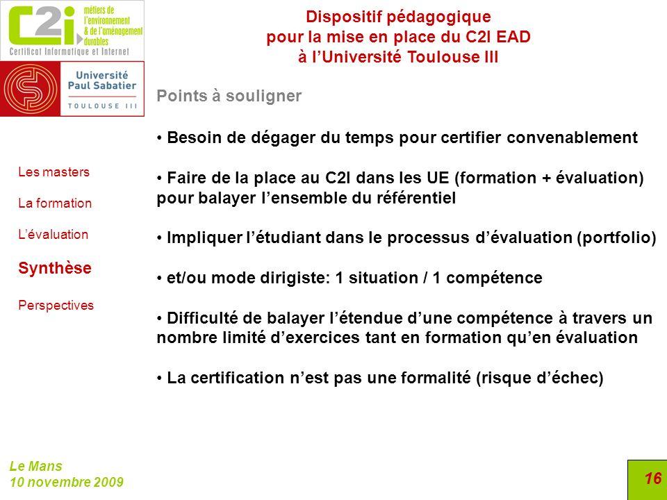 Dispositif pédagogique pour la mise en place du C2I EAD à lUniversité Toulouse III Le Mans 10 novembre 2009 16 Points à souligner Besoin de dégager du