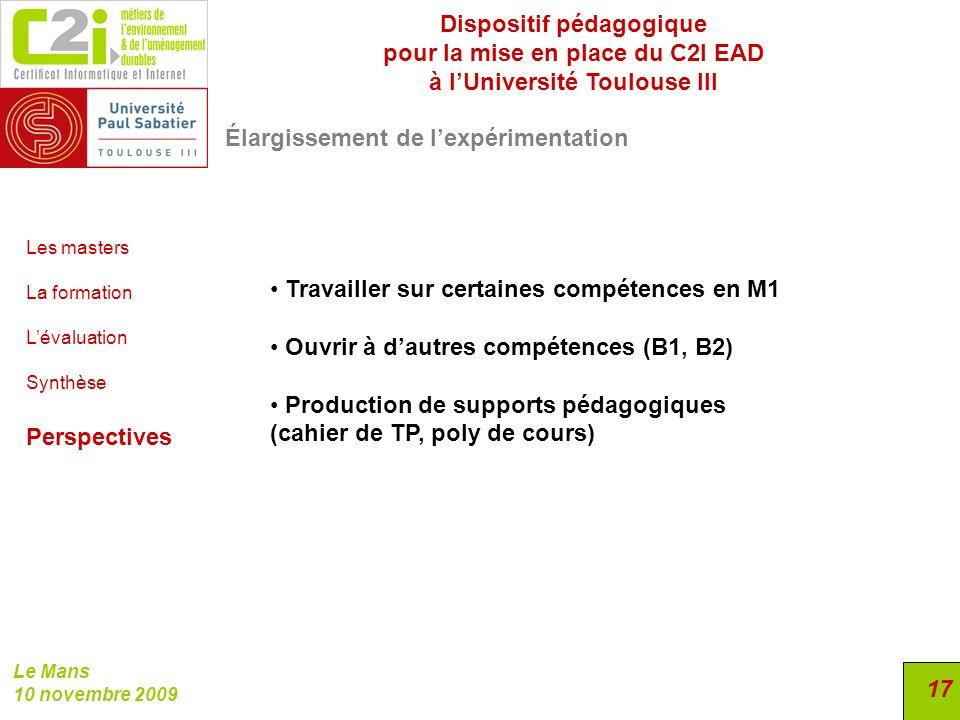 Dispositif pédagogique pour la mise en place du C2I EAD à lUniversité Toulouse III Le Mans 10 novembre 2009 17 Élargissement de lexpérimentation Les m