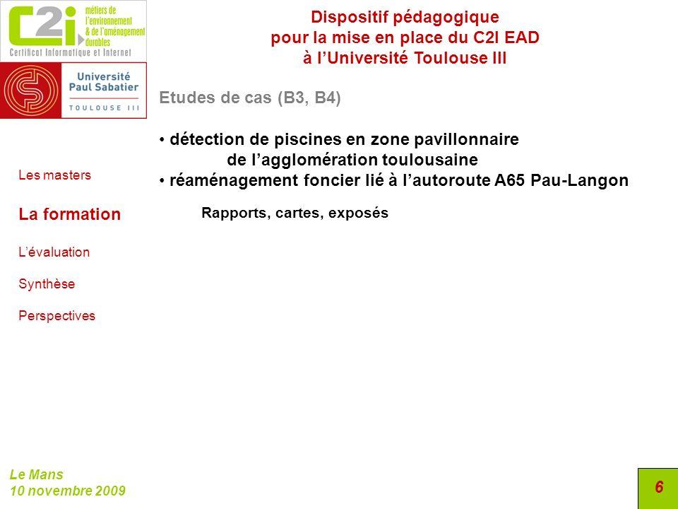 Dispositif pédagogique pour la mise en place du C2I EAD à lUniversité Toulouse III Le Mans 10 novembre 2009 6 Etudes de cas (B3, B4) détection de pisc