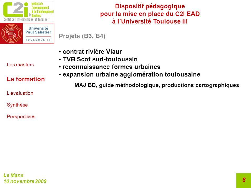 Dispositif pédagogique pour la mise en place du C2I EAD à lUniversité Toulouse III Le Mans 10 novembre 2009 8 Projets (B3, B4) contrat rivière Viaur T
