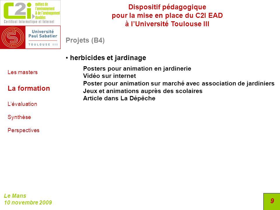 Dispositif pédagogique pour la mise en place du C2I EAD à lUniversité Toulouse III Le Mans 10 novembre 2009 9 Projets (B4) herbicides et jardinage Pos