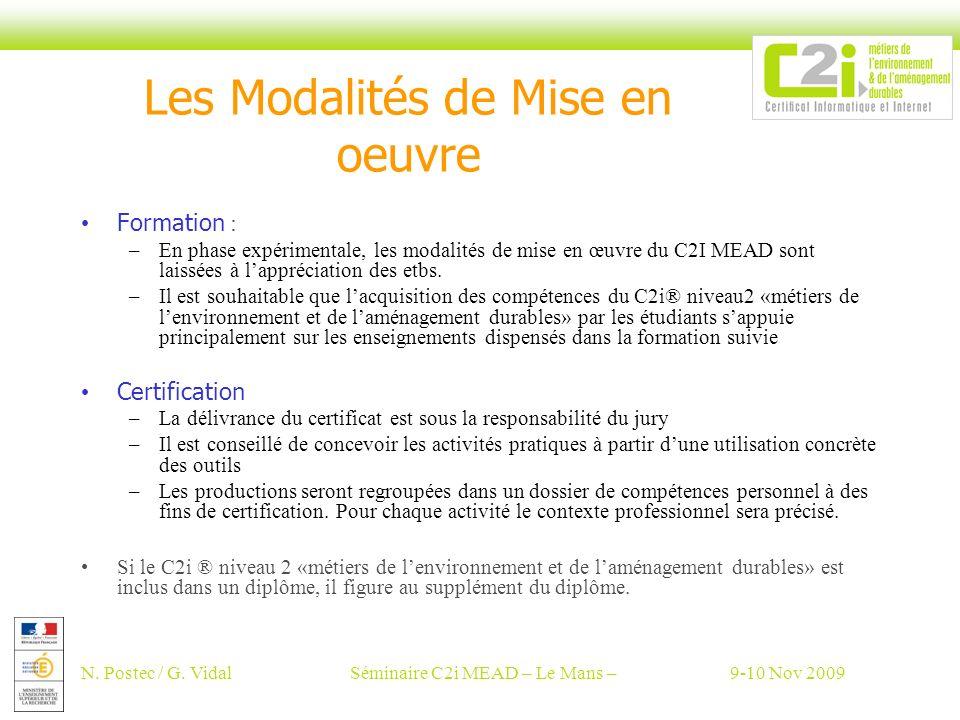 N. Postec / G. VidalSéminaire C2i MEAD – Le Mans –9-10 Nov 2009 Les Modalités de Mise en oeuvre Formation : –En phase expérimentale, les modalités de