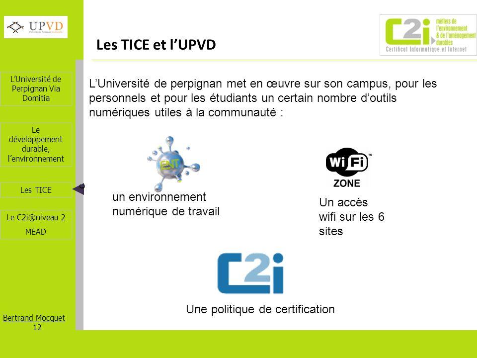 LUniversité de Perpignan Via Domitia Bertrand Mocquet 12 Les TICE Le développement durable, lenvironnement Le C2i®niveau 2 MEAD Les TICE et lUPVD c LU
