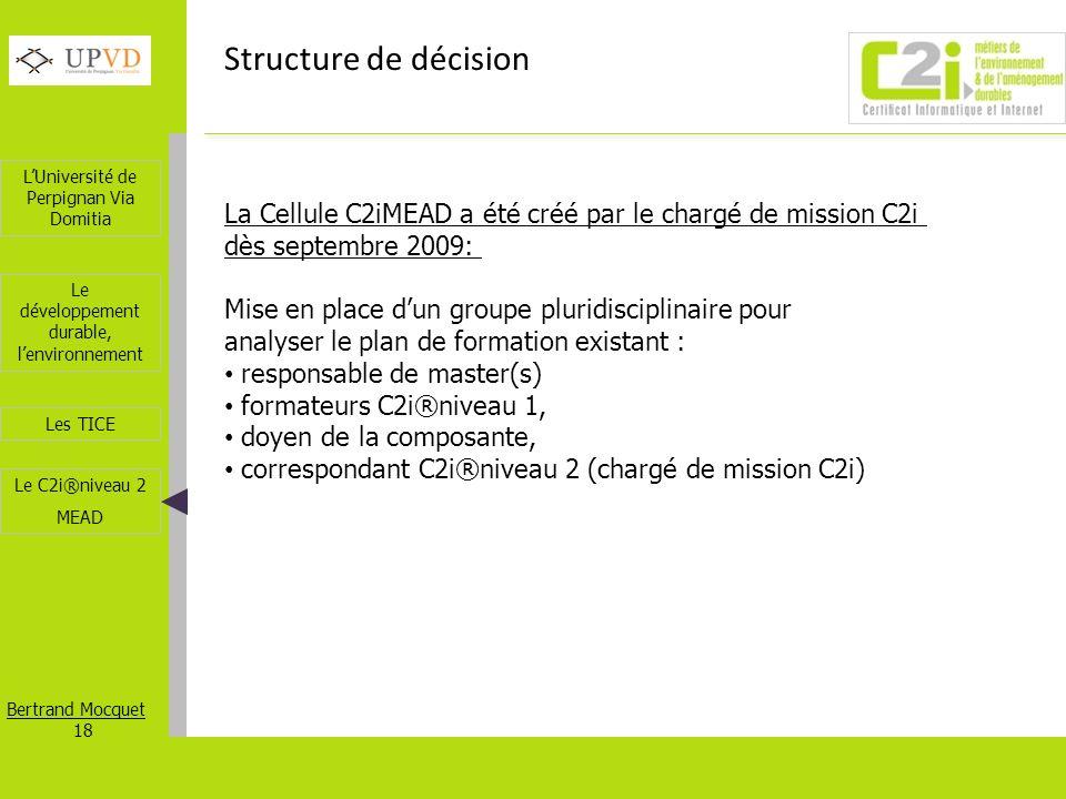 LUniversité de Perpignan Via Domitia Bertrand Mocquet 18 Les TICE Le développement durable, lenvironnement Le C2i®niveau 2 MEAD Structure de décision