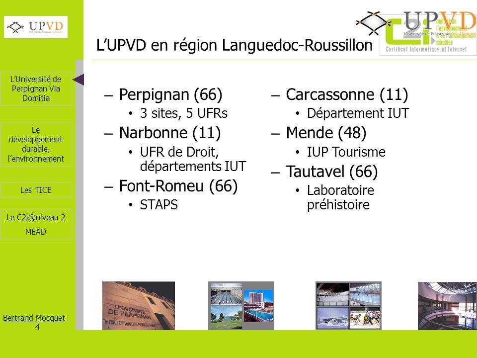 LUniversité de Perpignan Via Domitia Bertrand Mocquet 4 Les TICE Le développement durable, lenvironnement Le C2i®niveau 2 MEAD LUPVD en région Langued