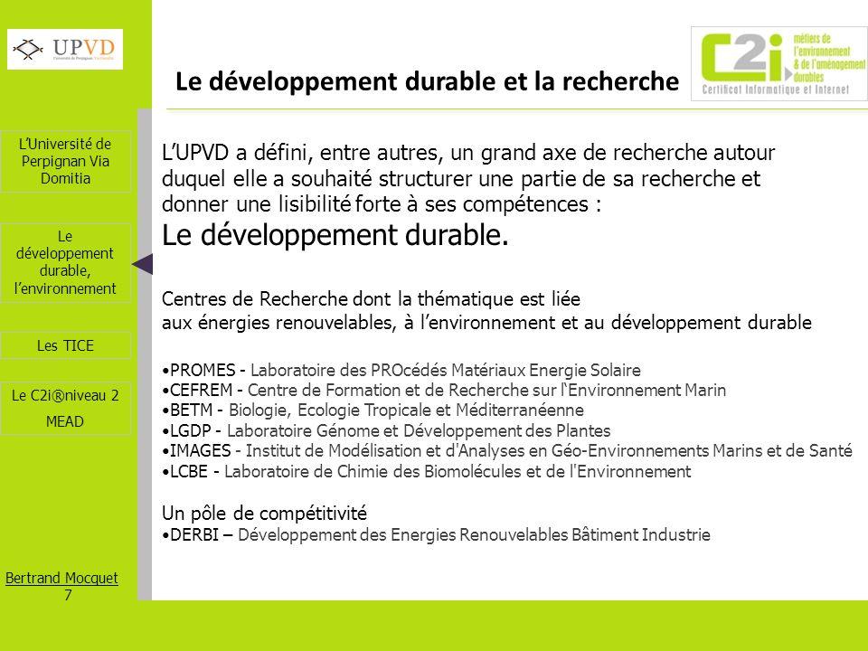 LUniversité de Perpignan Via Domitia Bertrand Mocquet 7 Les TICE Le développement durable, lenvironnement Le C2i®niveau 2 MEAD Le développement durabl