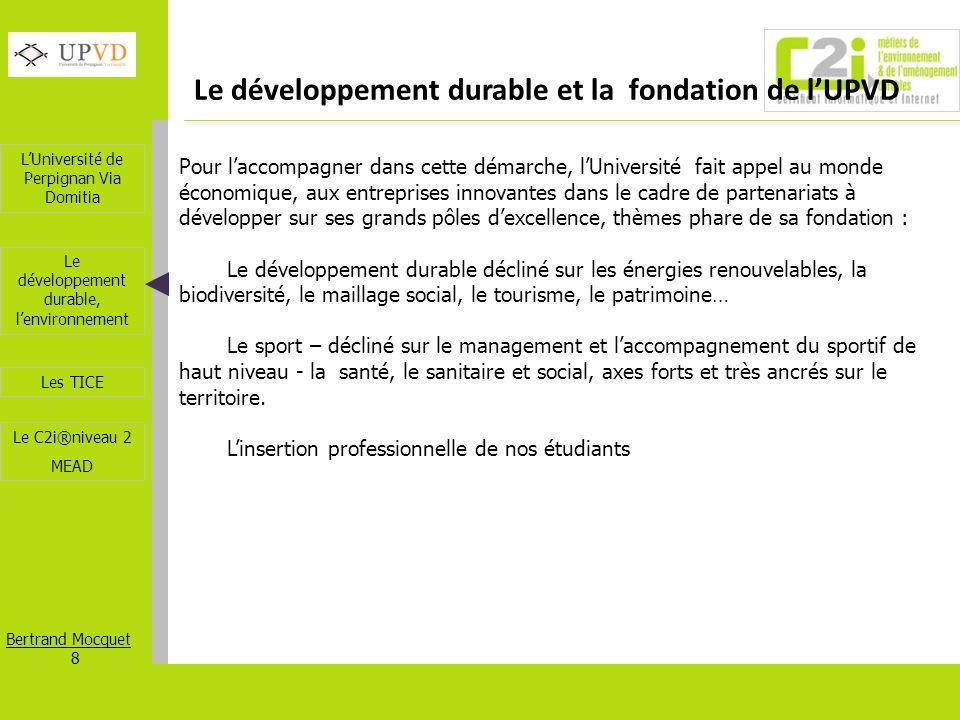LUniversité de Perpignan Via Domitia Bertrand Mocquet 8 Les TICE Le développement durable, lenvironnement Le C2i®niveau 2 MEAD Le développement durabl