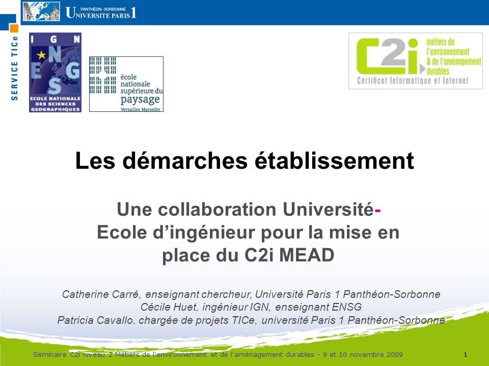 Les démarches établissement Une collaboration Université- Ecole dingénieur pour la mise en place du C2i MEAD Catherine Carré, enseignant chercheur, Un