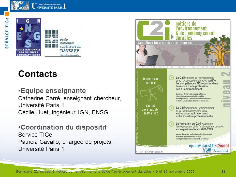 11Séminaire C2i niveau 2 Métiers de l'environnement et de l'aménagement durables - 9 et 10 novembre 2009 Contacts Equipe enseignante Catherine Carré,