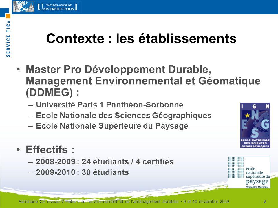 Contexte : les établissements Master Pro Développement Durable, Management Environnemental et Géomatique (DDMEG) : –Université Paris 1 Panthéon-Sorbon