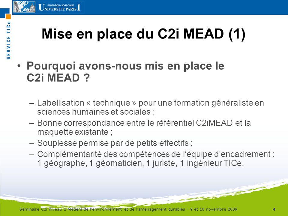 Mise en place du C2i MEAD (1) Pourquoi avons-nous mis en place le C2i MEAD ? –Labellisation « technique » pour une formation généraliste en sciences h