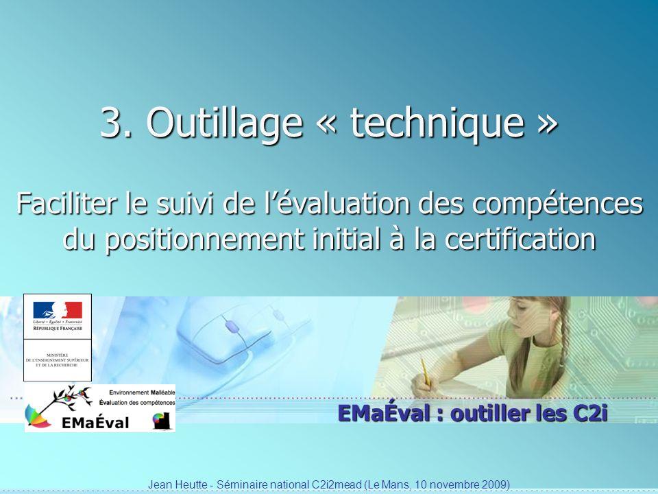 EMaÉval : outiller les C2i 3. Outillage « technique » Faciliter le suivi de lévaluation des compétences du positionnement initial à la certification J