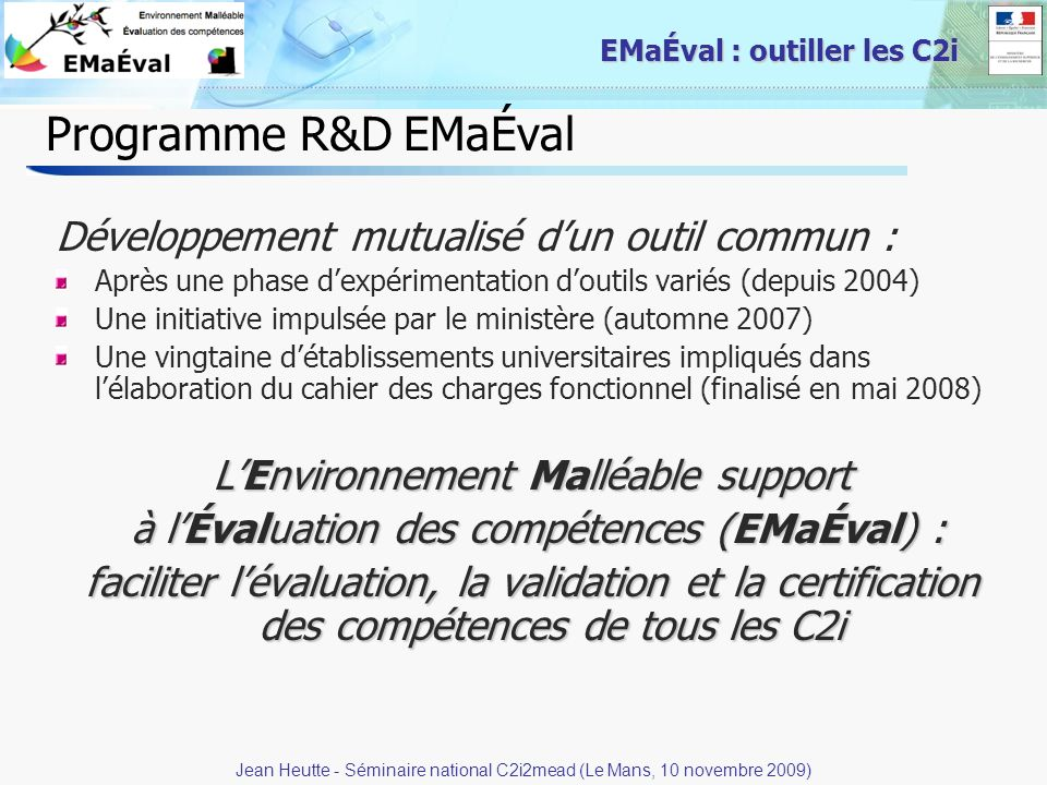 14 EMaÉval : outiller les C2i Programme R&D EMaÉval Développement mutualisé dun outil commun : Après une phase dexpérimentation doutils variés (depuis