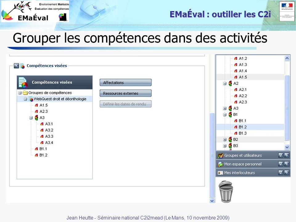 18 EMaÉval : outiller les C2i Grouper les compétences dans des activités Jean Heutte - Séminaire national C2i2mead (Le Mans, 10 novembre 2009)