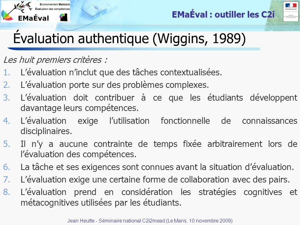 6 EMaÉval : outiller les C2i Évaluation authentique (Wiggins, 1989) Les huit premiers critères : 1.Lévaluation ninclut que des tâches contextualisées.
