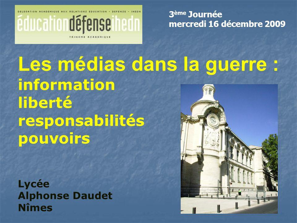 Lycée Alphonse Daudet Nîmes Les médias dans la guerre : information liberté responsabilités pouvoirs 3 ème Journée mercredi 16 décembre 2009