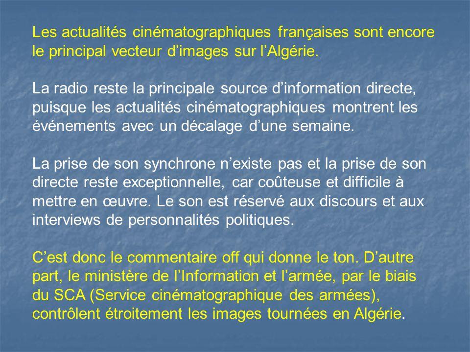 Les actualités cinématographiques françaises sont encore le principal vecteur dimages sur lAlgérie.