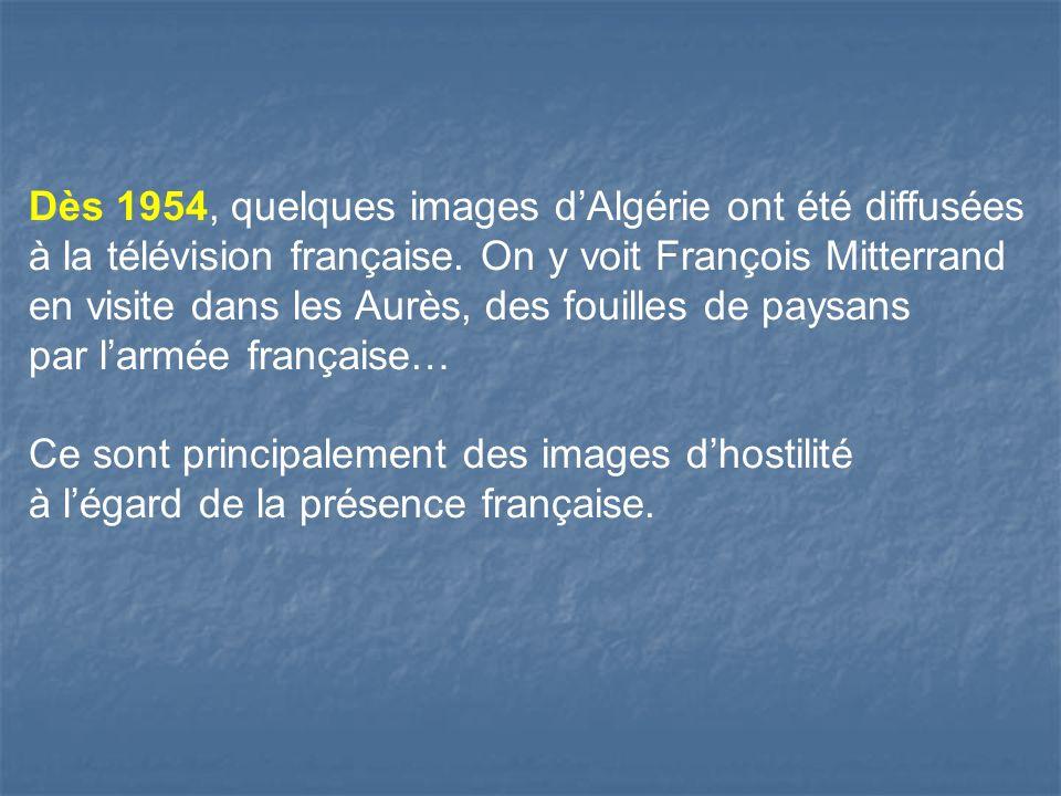 Dès 1954, quelques images dAlgérie ont été diffusées à la télévision française.