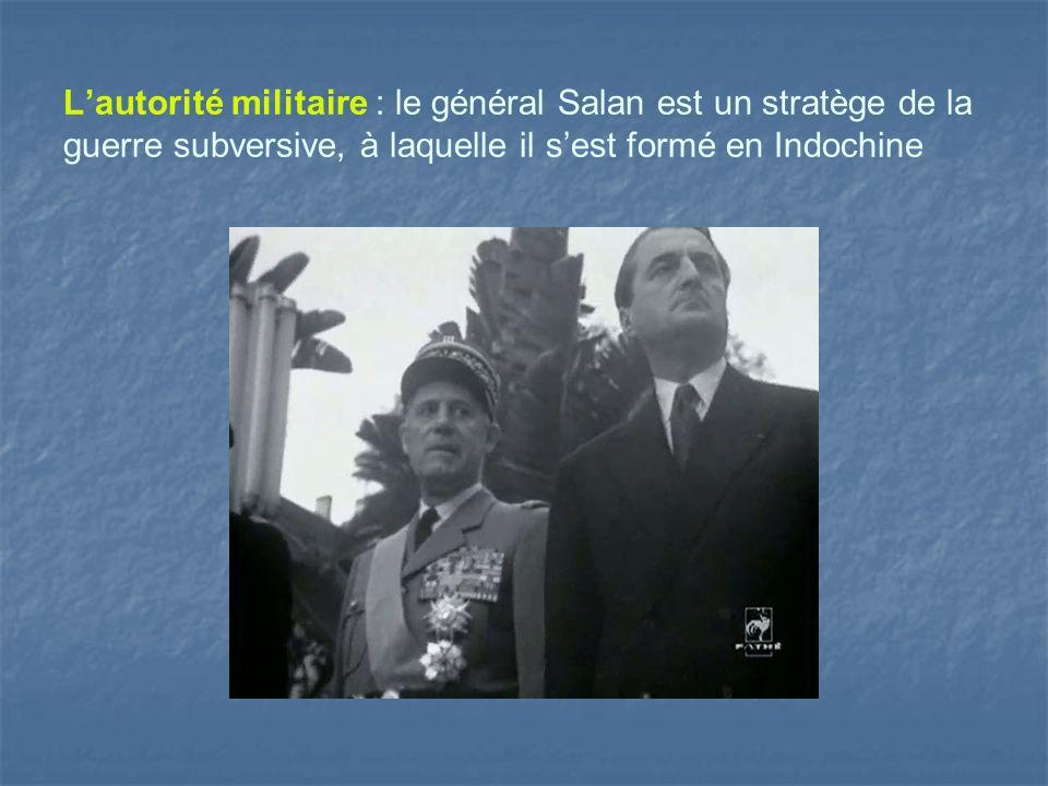 Lautorité militaire : le général Salan est un stratège de la guerre subversive, à laquelle il sest formé en Indochine