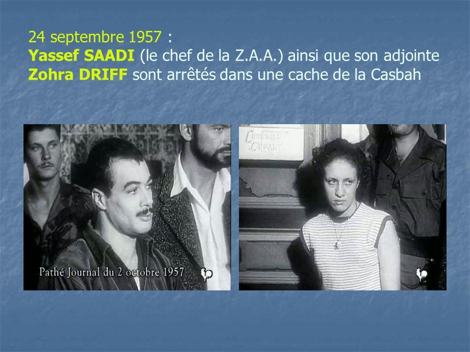 24 septembre 1957 : Yassef SAADI (le chef de la Z.A.A.) ainsi que son adjointe Zohra DRIFF sont arrêtés dans une cache de la Casbah
